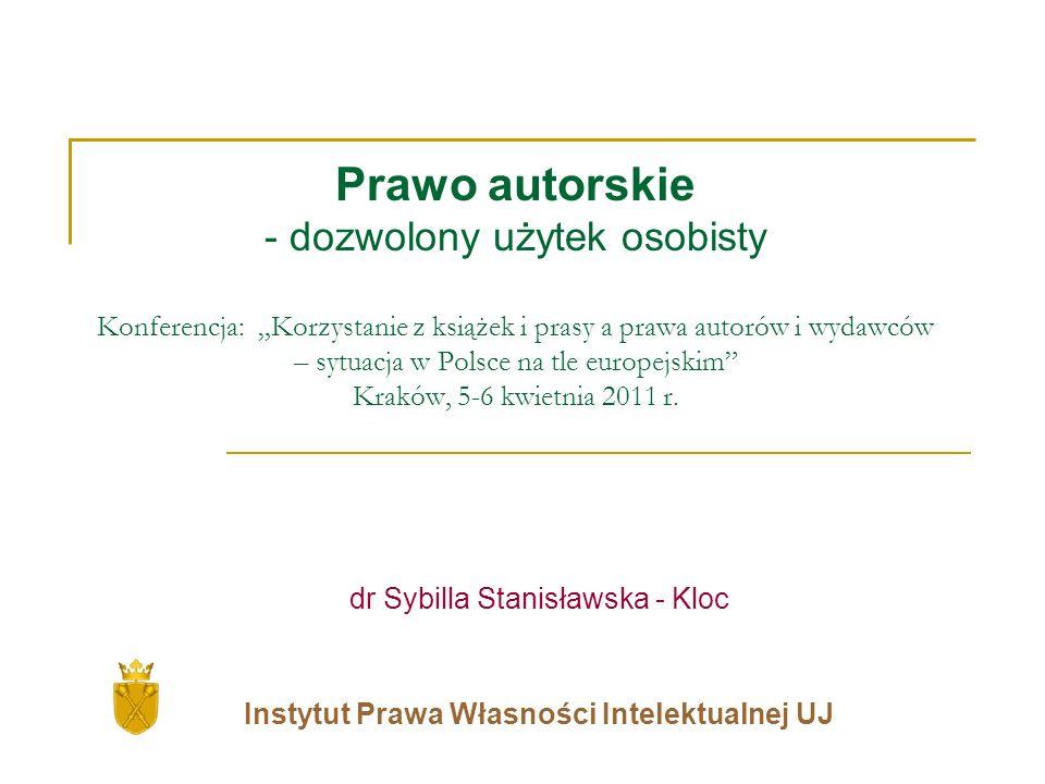 Prawo autorskie - dozwolony użytek osobisty Konferencja: Korzystanie z książek i prasy a prawa autorów i wydawców – sytuacja w Polsce na tle europejskim Kraków, 5-6 kwietnia 2011 r.