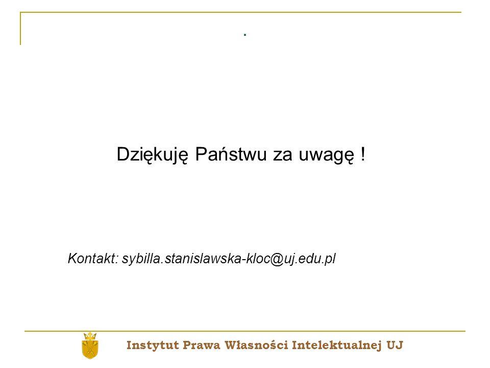 . Dziękuję Państwu za uwagę ! Kontakt: sybilla.stanislawska-kloc@uj.edu.pl Instytut Prawa Własności Intelektualnej UJ