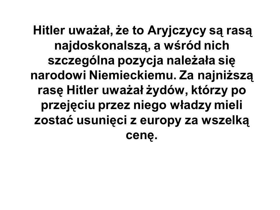 Hitler uważał, że to Aryjczycy są rasą najdoskonalszą, a wśród nich szczególna pozycja należała się narodowi Niemieckiemu. Za najniższą rasę Hitler uw