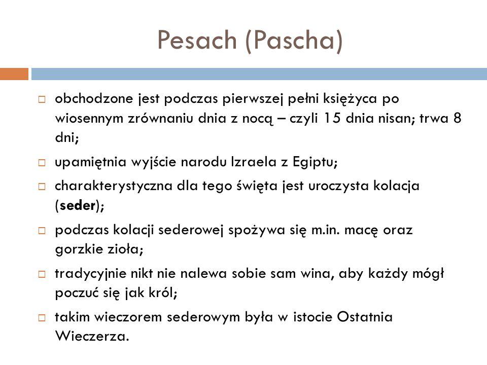 Pesach (Pascha) obchodzone jest podczas pierwszej pełni księżyca po wiosennym zrównaniu dnia z nocą – czyli 15 dnia nisan; trwa 8 dni; upamiętnia wyjś