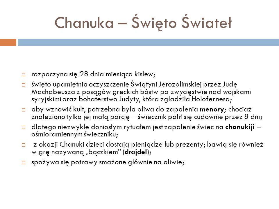 Chanuka – Święto Świateł rozpoczyna się 28 dnia miesiąca kislew; święto upamiętnia oczyszczenie Świątyni Jerozolimskiej przez Judę Machabeusza z posąg