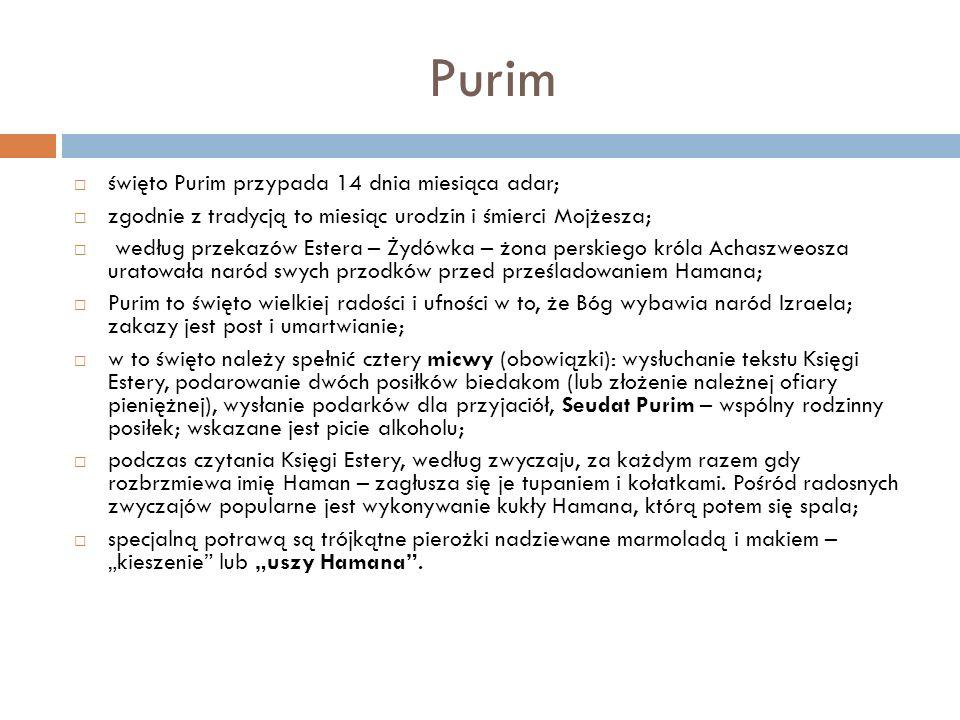 Purim święto Purim przypada 14 dnia miesiąca adar; zgodnie z tradycją to miesiąc urodzin i śmierci Mojżesza; według przekazów Estera – Żydówka – żona