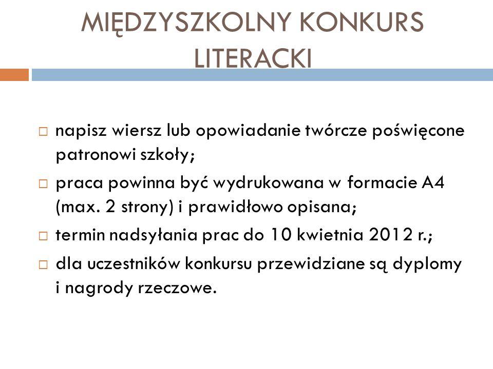 MIĘDZYSZKOLNY KONKURS LITERACKI napisz wiersz lub opowiadanie twórcze poświęcone patronowi szkoły; praca powinna być wydrukowana w formacie A4 (max. 2
