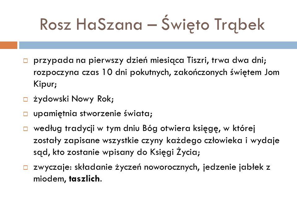 Rosz HaSzana – Święto Trąbek przypada na pierwszy dzień miesiąca Tiszri, trwa dwa dni; rozpoczyna czas 10 dni pokutnych, zakończonych świętem Jom Kipu