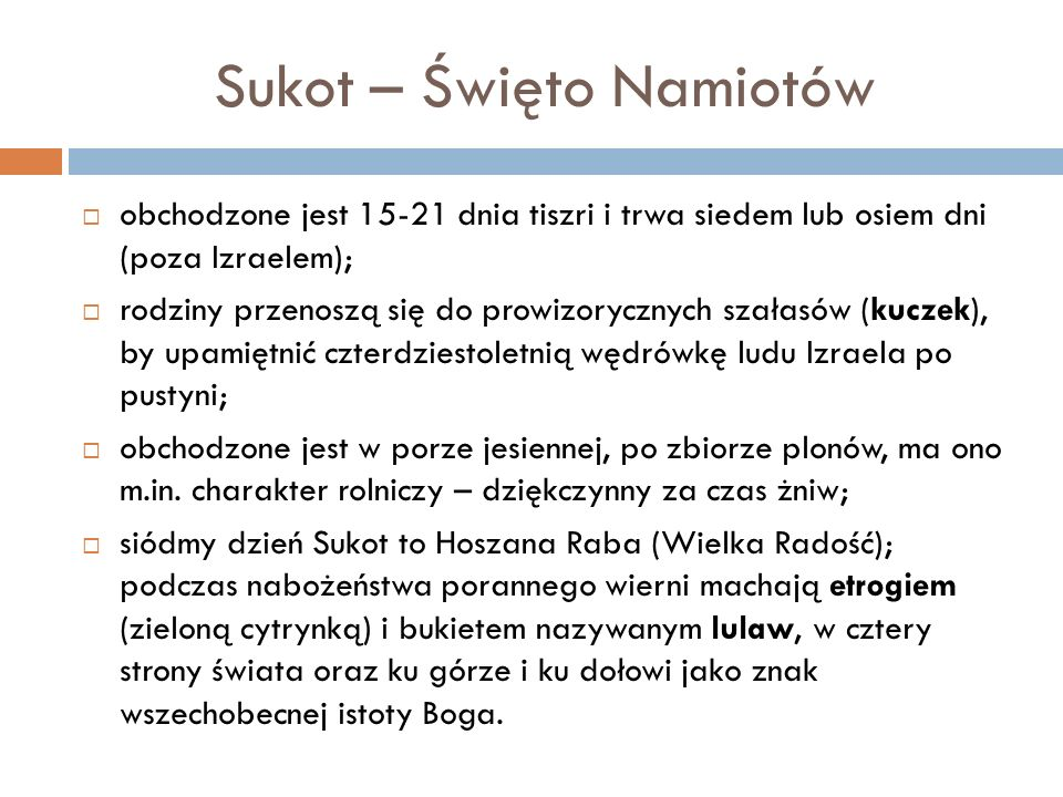 Sukot – Święto Namiotów obchodzone jest 15-21 dnia tiszri i trwa siedem lub osiem dni (poza Izraelem); rodziny przenoszą się do prowizorycznych szałas
