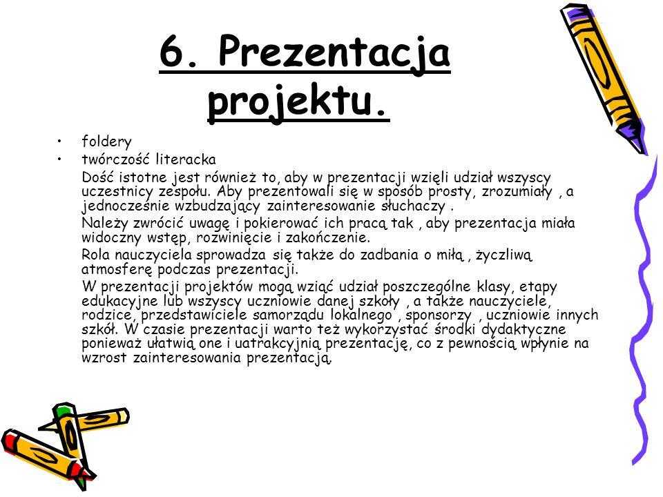 6. Prezentacja projektu. foldery twórczość literacka Dość istotne jest również to, aby w prezentacji wzięli udział wszyscy uczestnicy zespołu. Aby pre