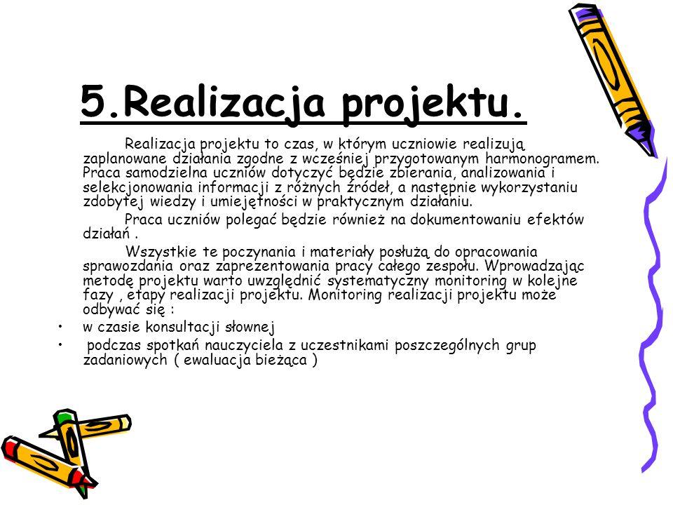 5.Realizacja projektu. Realizacja projektu to czas, w którym uczniowie realizują zaplanowane działania zgodne z wcześniej przygotowanym harmonogramem.