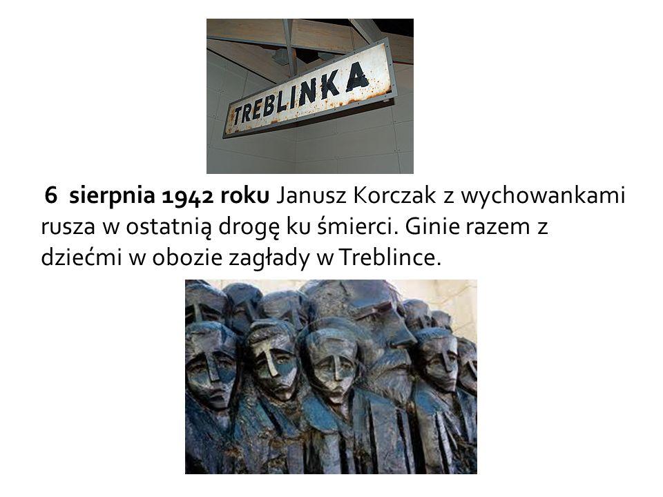 6 sierpnia 1942 roku Janusz Korczak z wychowankami rusza w ostatnią drogę ku śmierci. Ginie razem z dziećmi w obozie zagłady w Treblince.