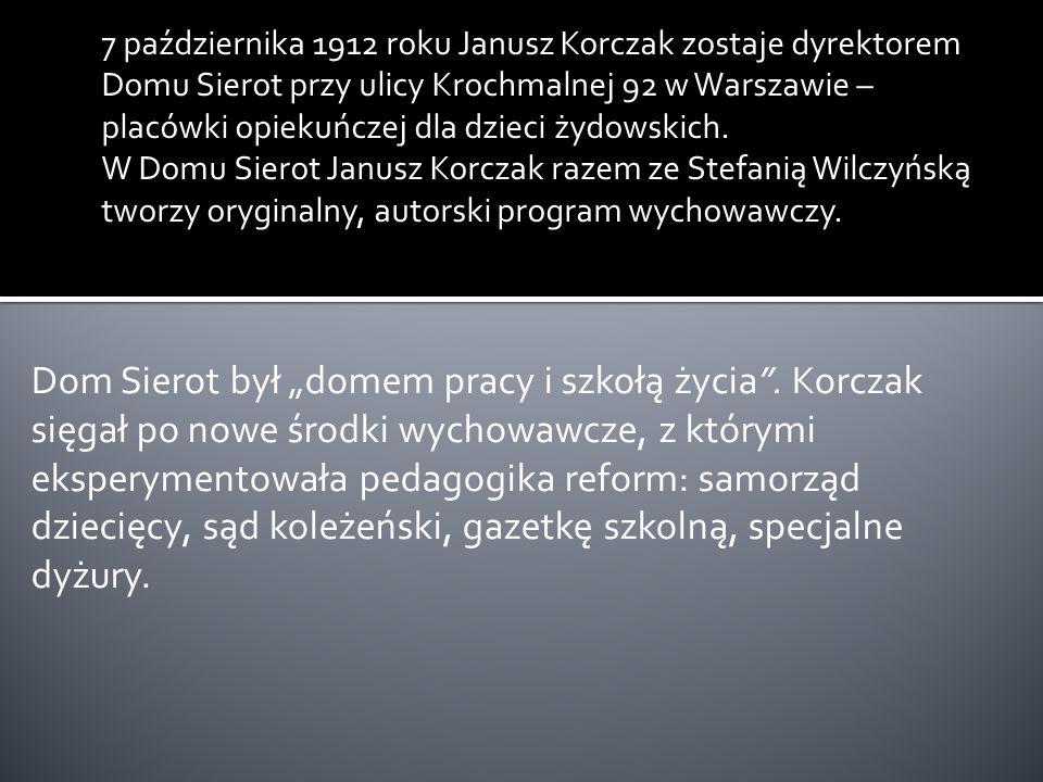 7 października 1912 roku Janusz Korczak zostaje dyrektorem Domu Sierot przy ulicy Krochmalnej 92 w Warszawie – placówki opiekuńczej dla dzieci żydowsk