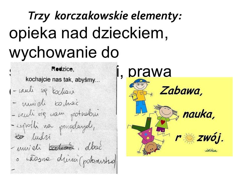 Trzy korczakowskie elementy: opieka nad dzieckiem, wychowanie do samodzielności, prawa dziecka.