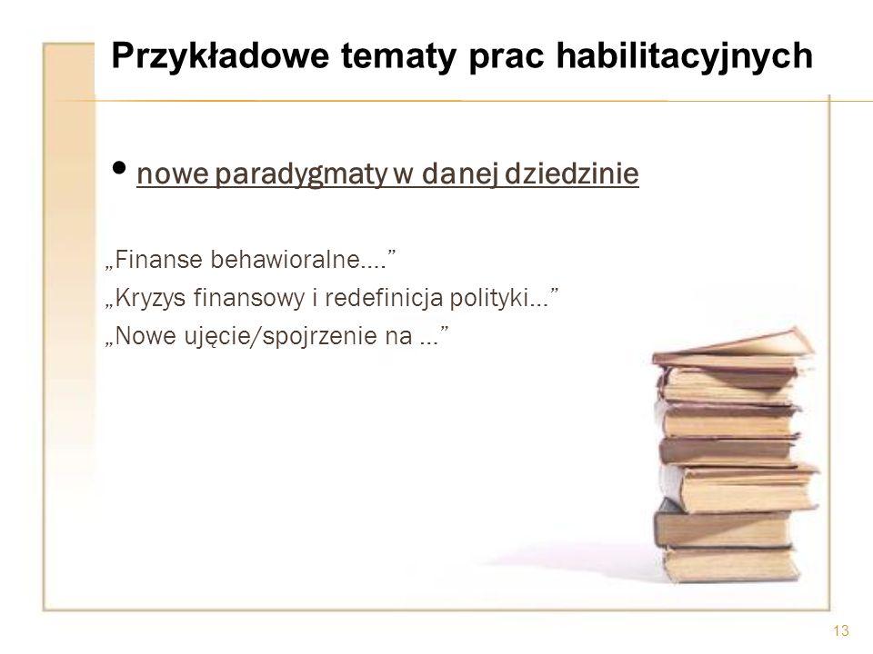 nowe paradygmaty w danej dziedzinie Finanse behawioralne…. Kryzys finansowy i redefinicja polityki… Nowe ujęcie/spojrzenie na … 13 Przykładowe tematy
