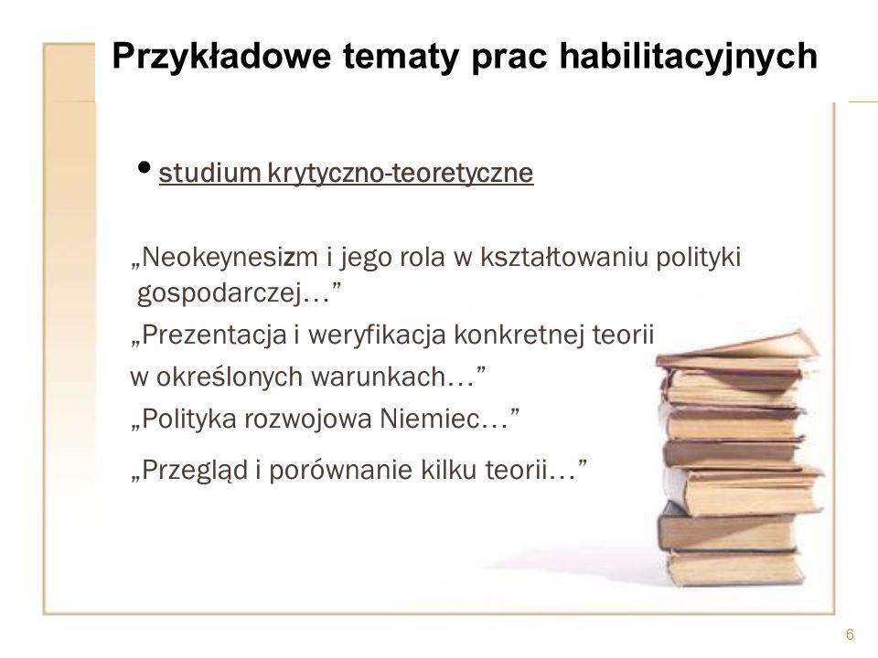 prace przeglądowo-literaturowe Dorobek i znaczenie teorii handlu - (prace humanistyczne, z filologii) 7 Przykładowe tematy prac habilitacyjnych