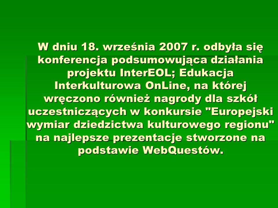 W dniu 18. września 2007 r. odbyła się konferencja podsumowująca działania projektu InterEOL; Edukacja Interkulturowa OnLine, na której wręczono równi
