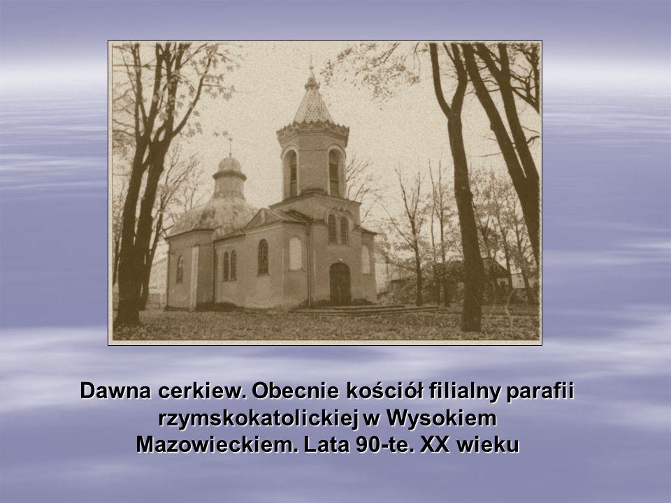 Dawna cerkiew. Obecnie kościół filialny parafii rzymskokatolickiej w Wysokiem Mazowieckiem. Lata 90-te. XX wieku