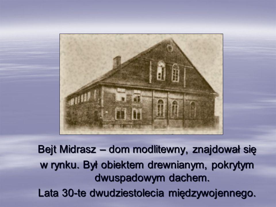 Bejt Midrasz – dom modlitewny, znajdował się w rynku. Był obiektem drewnianym, pokrytym dwuspadowym dachem. Lata 30-te dwudziestolecia międzywojennego