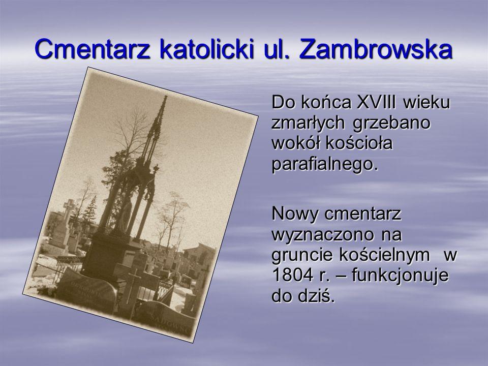 Cmentarz katolicki ul. Zambrowska Do końca XVIII wieku zmarłych grzebano wokół kościoła parafialnego. Nowy cmentarz wyznaczono na gruncie kościelnym w