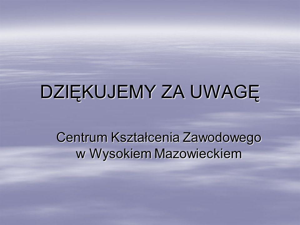 DZIĘKUJEMY ZA UWAGĘ Centrum Kształcenia Zawodowego w Wysokiem Mazowieckiem