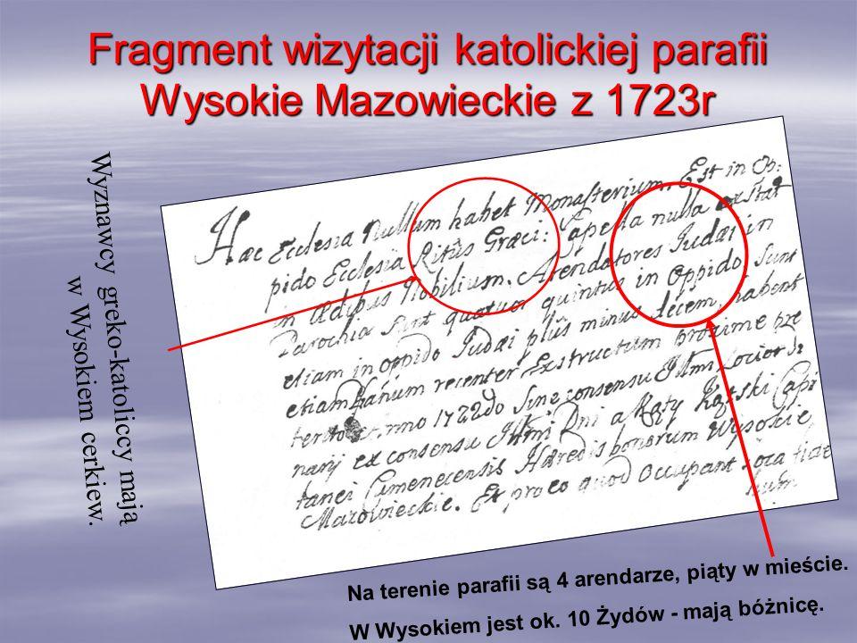 Fragment wizytacji katolickiej parafii Wysokie Mazowieckie z 1723r Na terenie parafii są 4 arendarze, piąty w mieście. W Wysokiem jest ok. 10 Żydów -