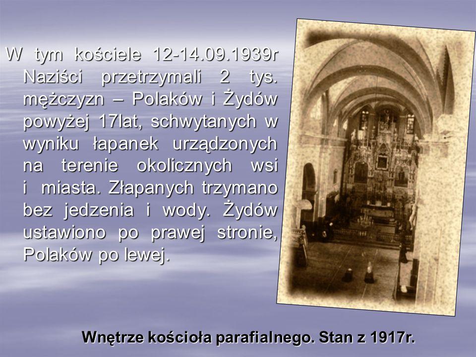 W tym kościele 12-14.09.1939r Naziści przetrzymali 2 tys. mężczyzn – Polaków i Żydów powyżej 17lat, schwytanych w wyniku łapanek urządzonych na tereni