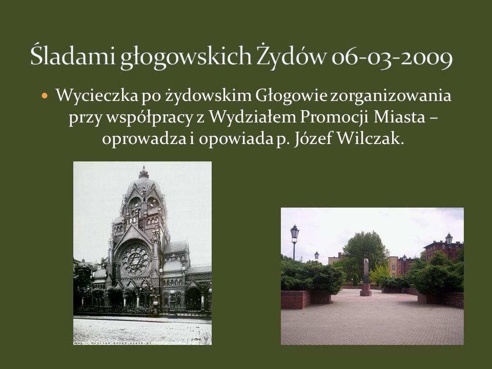 Wycieczka po żydowskim Głogowie zorganizowania przy współpracy z Wydziałem Promocji Miasta – oprowadza i opowiada p. Józef Wilczak.