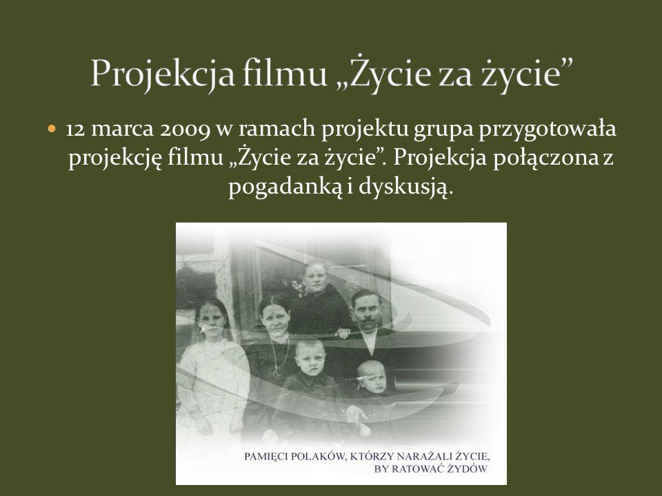 12 marca 2009 w ramach projektu grupa przygotowała projekcję filmu Życie za życie. Projekcja połączona z pogadanką i dyskusją.