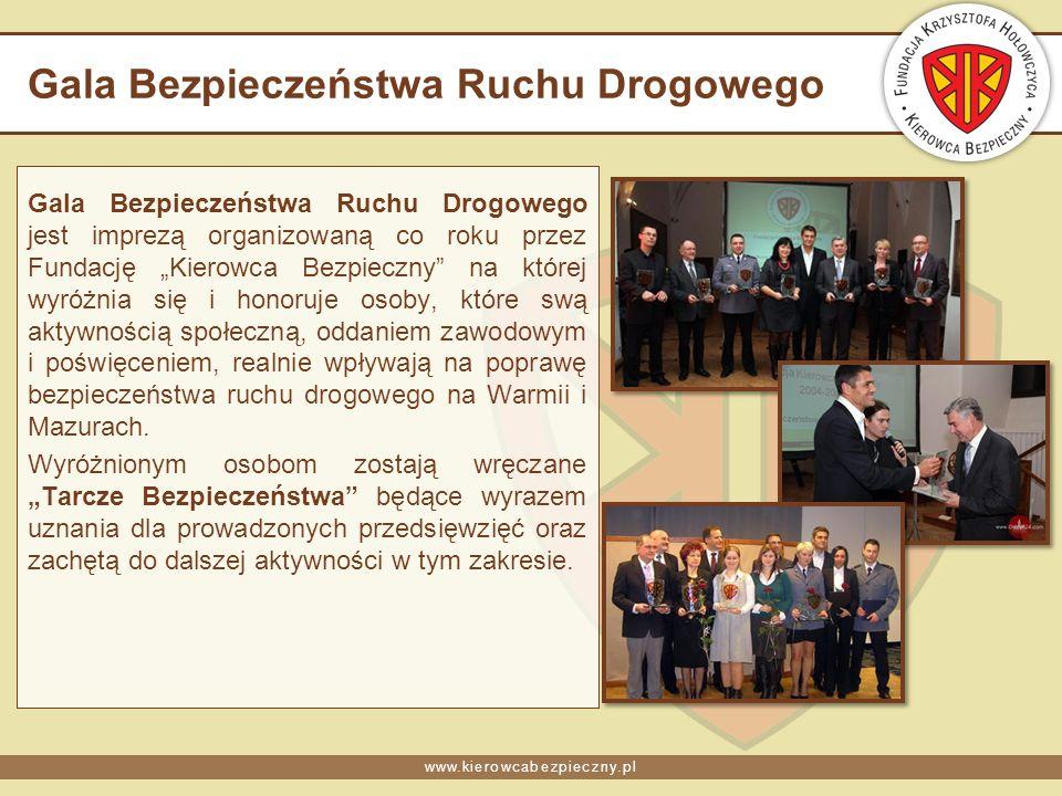 www.kierowcabezpieczny.pl Gala Bezpieczeństwa Ruchu Drogowego Gala Bezpieczeństwa Ruchu Drogowego jest imprezą organizowaną co roku przez Fundację Kie