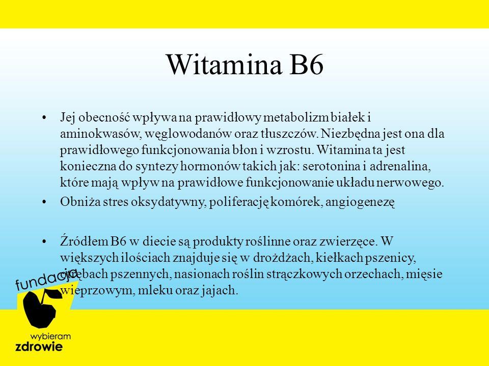 Witamina B6 Jej obecność wpływa na prawidłowy metabolizm białek i aminokwasów, węglowodanów oraz tłuszczów. Niezbędna jest ona dla prawidłowego funkcj