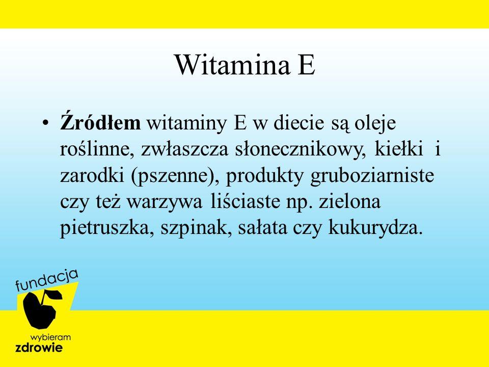 Witamina E Źródłem witaminy E w diecie są oleje roślinne, zwłaszcza słonecznikowy, kiełki i zarodki (pszenne), produkty gruboziarniste czy też warzywa