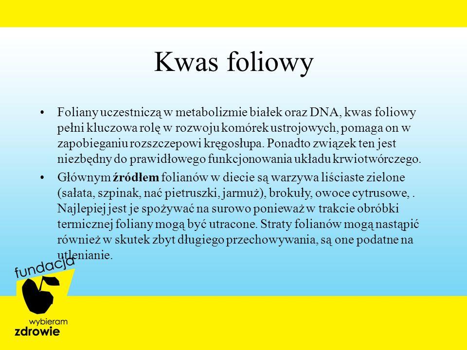 Kwas foliowy Foliany uczestniczą w metabolizmie białek oraz DNA, kwas foliowy pełni kluczowa rolę w rozwoju komórek ustrojowych, pomaga on w zapobiega