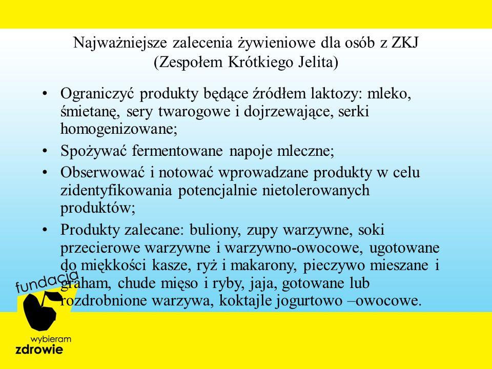 Najważniejsze zalecenia żywieniowe dla osób z ZKJ (Zespołem Krótkiego Jelita) Ograniczyć produkty będące źródłem laktozy: mleko, śmietanę, sery twarog