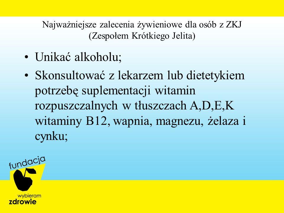 Najważniejsze zalecenia żywieniowe dla osób z ZKJ (Zespołem Krótkiego Jelita) Unikać alkoholu; Skonsultować z lekarzem lub dietetykiem potrzebę suplem