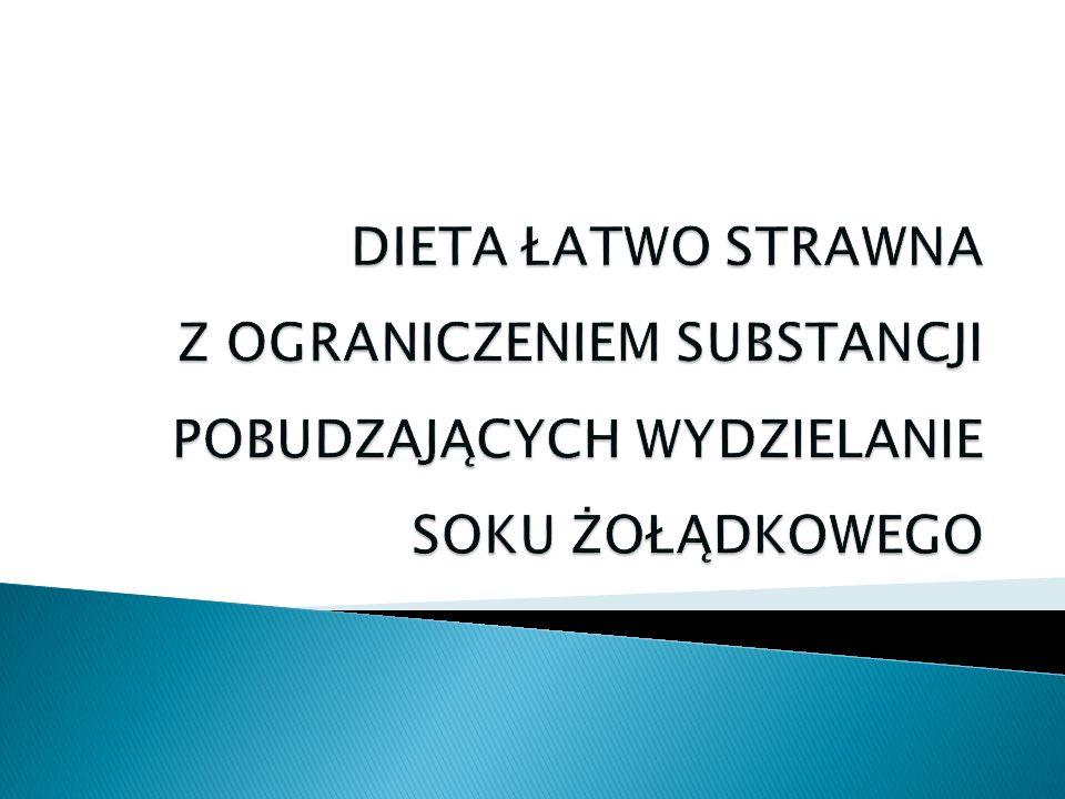 Dieta łatwo strawna z ograniczeniem substancji pobudzających wydzielanie soku żołądkowego ma zastosowanie: w chorobie wrzodowej żołądka i dwunastnicy; w przewlekłym nadkwaśnym nieżycie żołądka; w refluksie żołądkowo- przełykowym; w dyspepsjach czynnościowych żołądka;