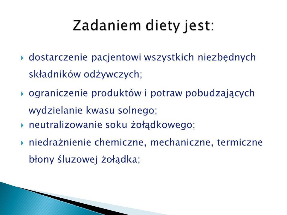 dostarczenie pacjentowi wszystkich niezbędnych składników odżywczych; ograniczenie produktów i potraw pobudzających wydzielanie kwasu solnego; neutral