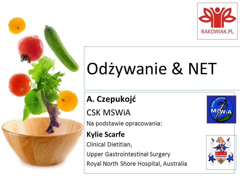 Odżywanie & NET A. Czepukojć CSK MSWiA Na podstawie opracowania: Kylie Scarfe Clinical Dietitian, Upper Gastrointestinal Surgery Royal North Shore Hos