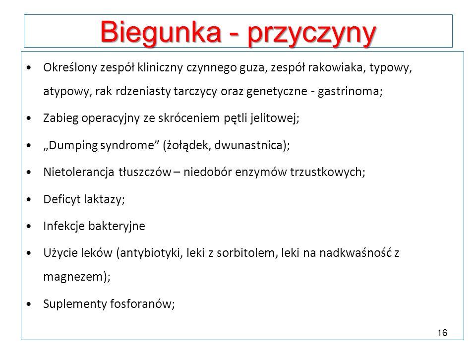Biegunka - przyczyny Określony zespół kliniczny czynnego guza, zespół rakowiaka, typowy, atypowy, rak rdzeniasty tarczycy oraz genetyczne - gastrinoma