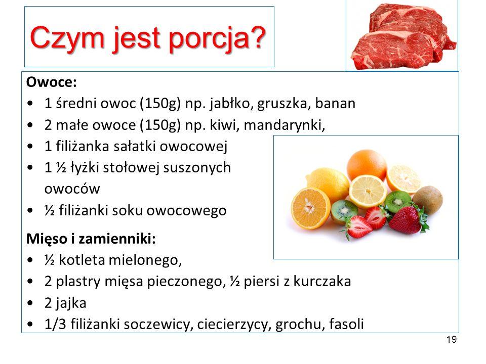 Czym jest porcja? Owoce: 1 średni owoc (150g) np. jabłko, gruszka, banan 2 małe owoce (150g) np. kiwi, mandarynki, 1 filiżanka sałatki owocowej 1 ½ ły