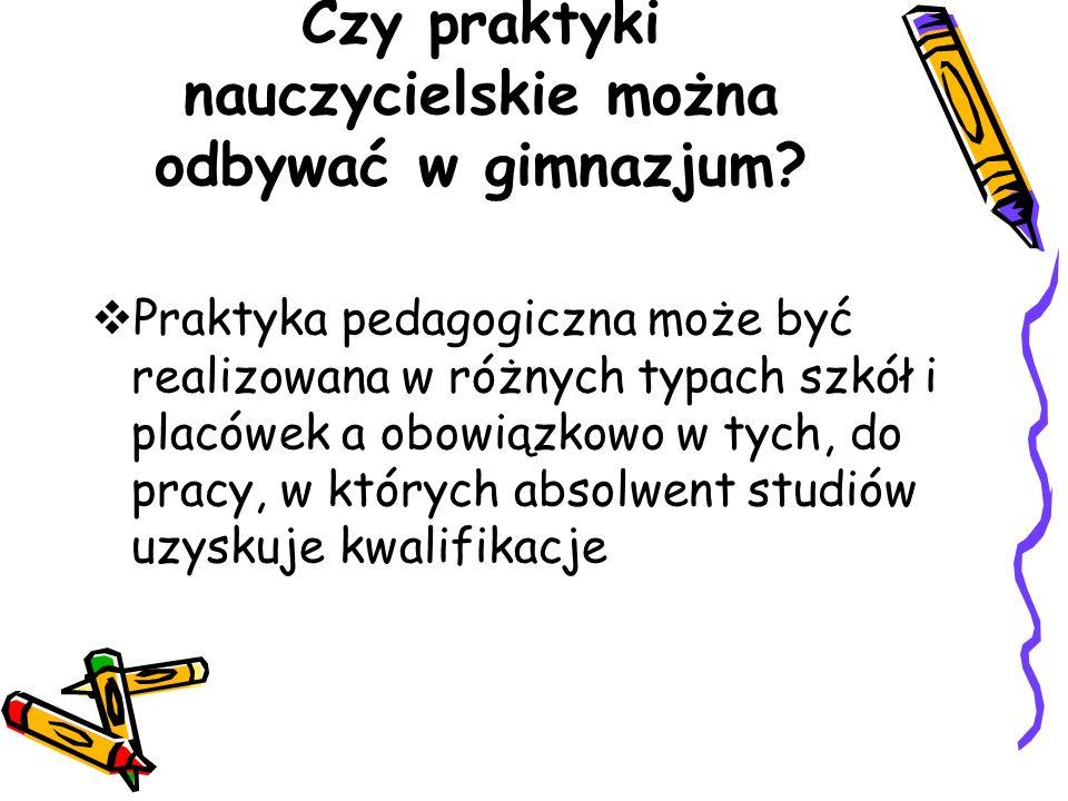 Czy praktyki nauczycielskie można odbywać w gimnazjum? Praktyka pedagogiczna może być realizowana w różnych typach szkół i placówek a obowiązkowo w ty