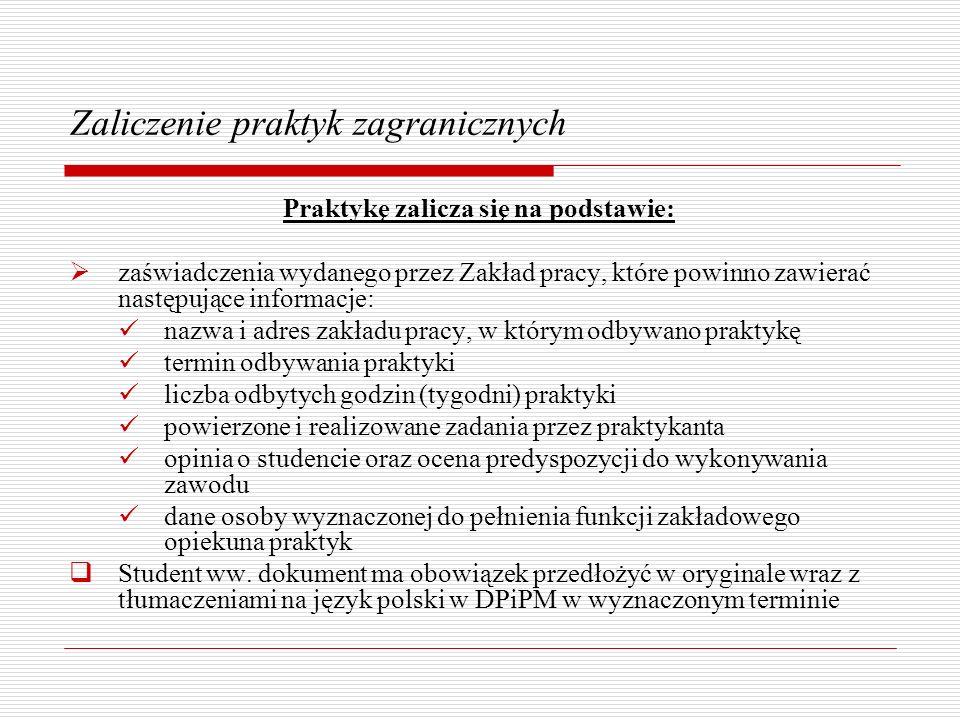Zaliczenie praktyk zagranicznych Praktykę zalicza się na podstawie: zaświadczenia wydanego przez Zakład pracy, które powinno zawierać następujące info