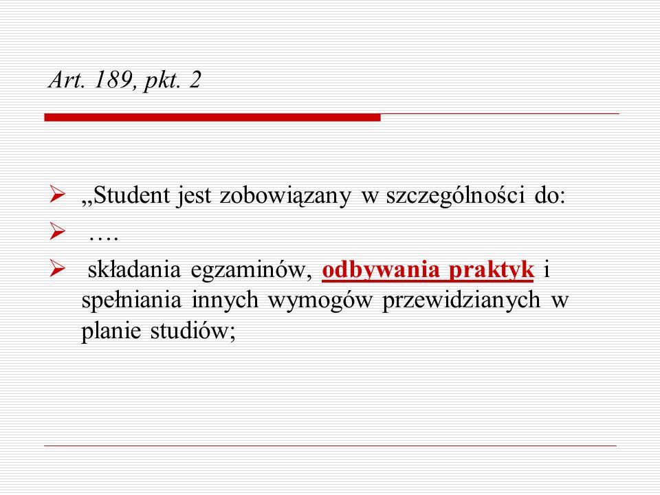 Art. 189, pkt. 2 Student jest zobowiązany w szczególności do: …. składania egzaminów, odbywania praktyk i spełniania innych wymogów przewidzianych w p