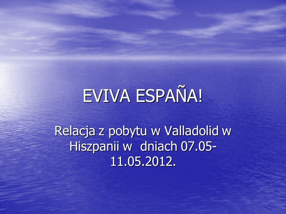 EVIVA ESPAÑA! Relacja z pobytu w Valladolid w Hiszpanii w dniach 07.05- 11.05.2012.