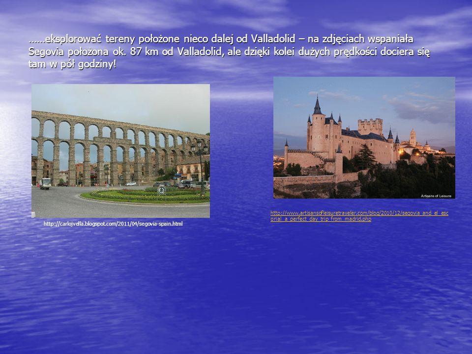 ……eksplorować tereny położone nieco dalej od Valladolid – na zdjęciach wspaniała Segovia położona ok. 87 km od Valladolid, ale dzięki kolei dużych prę