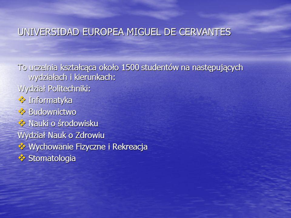 UNIVERSIDAD EUROPEA MIGUEL DE CERVANTES To uczelnia kształcąca około 1500 studentów na następujących wydziałach i kierunkach: Wydział Politechniki: In