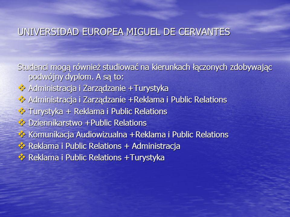 UNIVERSIDAD EUROPEA MIGUEL DE CERVANTES Studenci mogą również studiować na kierunkach łączonych zdobywając podwójny dyplom. A są to: Administracja i Z