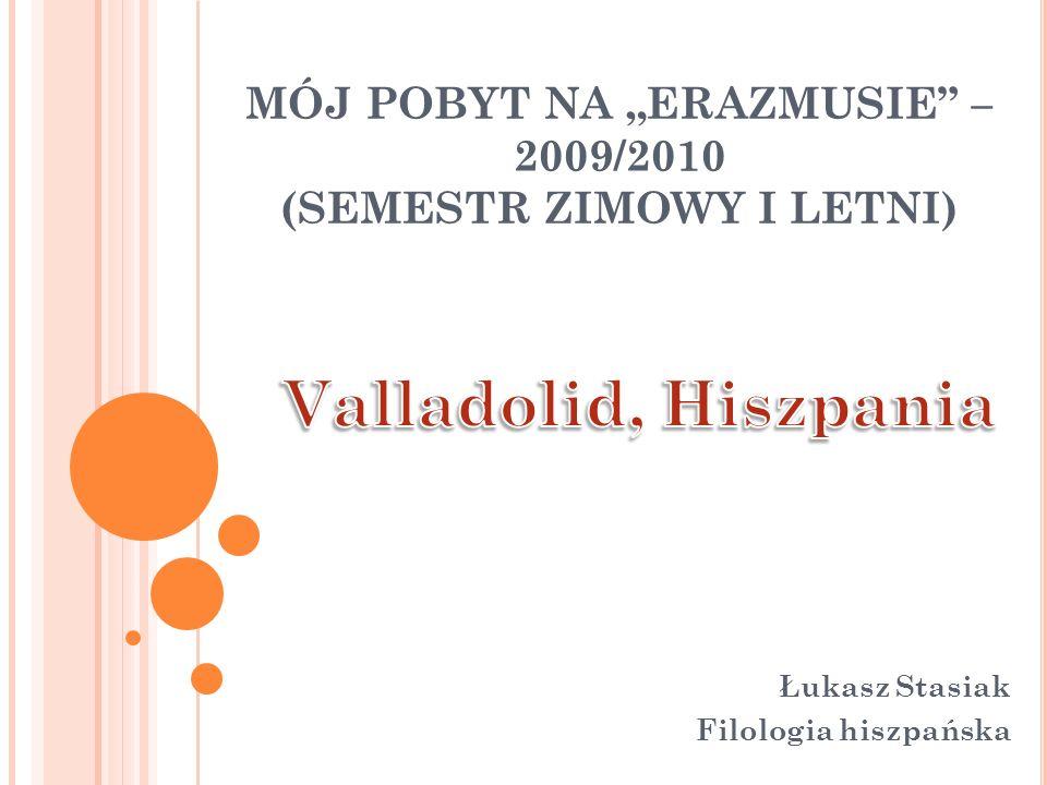 MÓJ POBYT NA ERAZMUSIE – 2009/2010 (SEMESTR ZIMOWY I LETNI) Łukasz Stasiak Filologia hiszpańska