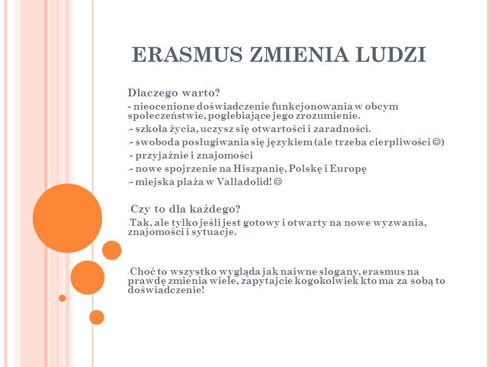 ERASMUS ZMIENIA LUDZI Dlaczego warto? - nieocenione doświadczenie funkcjonowania w obcym społeczeństwie, pogłebiające jego zrozumienie. - - szkoła życ