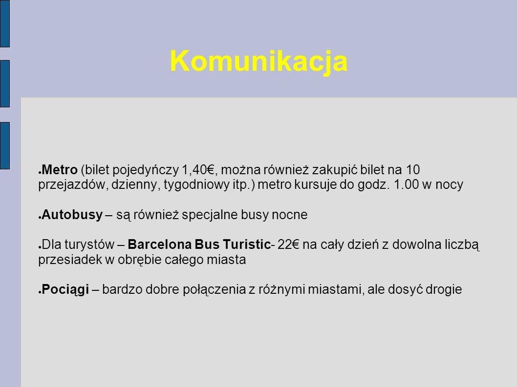 Komunikacja Metro (bilet pojedyńczy 1,40, można również zakupić bilet na 10 przejazdów, dzienny, tygodniowy itp.) metro kursuje do godz. 1.00 w nocy A