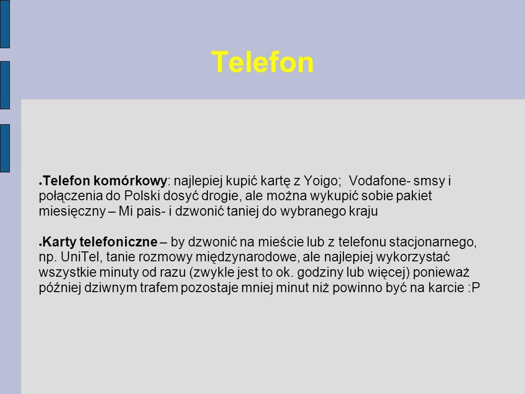 Telefon Telefon komórkowy: najlepiej kupić kartę z Yoigo; Vodafone- smsy i połączenia do Polski dosyć drogie, ale można wykupić sobie pakiet miesięczn