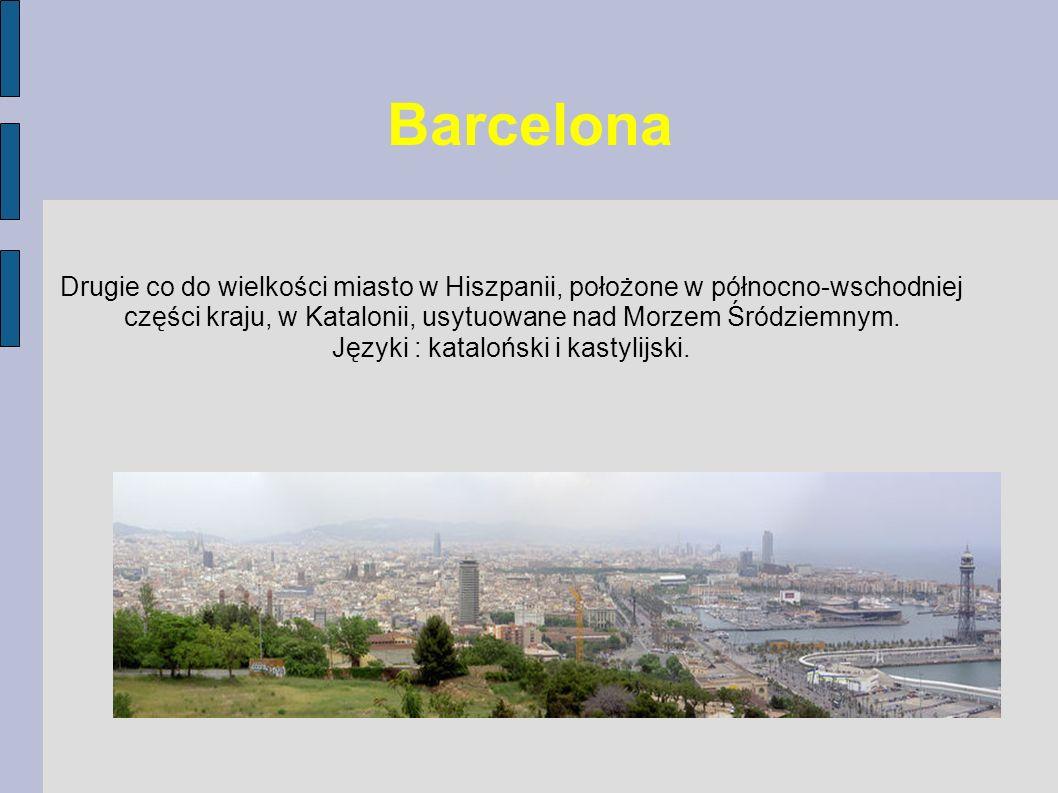 Barcelona Drugie co do wielkości miasto w Hiszpanii, położone w północno-wschodniej części kraju, w Katalonii, usytuowane nad Morzem Śródziemnym. Języ