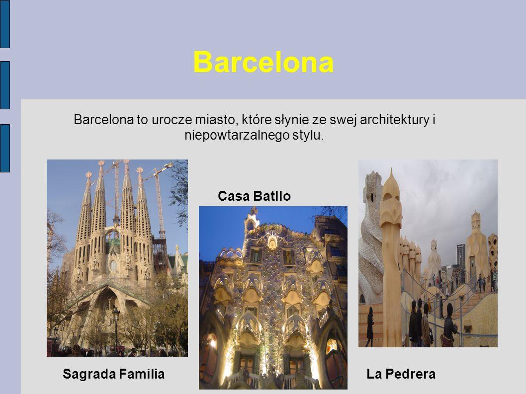 Barcelona Barcelona to urocze miasto, które słynie ze swej architektury i niepowtarzalnego stylu. Casa Batllo Sagrada Familia La Pedrera