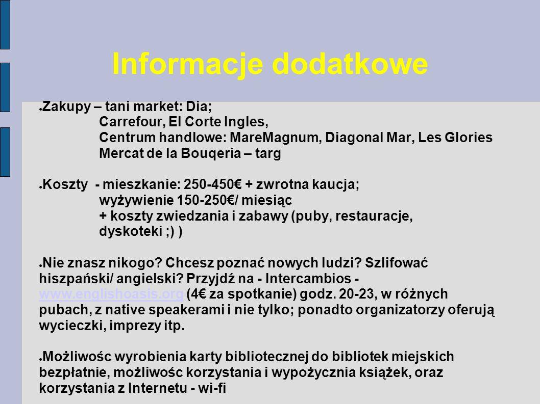 Informacje dodatkowe Zakupy – tani market: Dia; Carrefour, El Corte Ingles, Centrum handlowe: MareMagnum, Diagonal Mar, Les Glories Mercat de la Bouqe